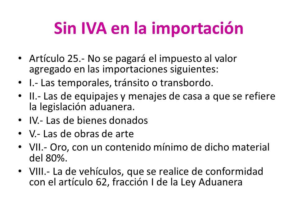 Sin IVA en la importación Artículo 25.- No se pagará el impuesto al valor agregado en las importaciones siguientes: I.- Las temporales, tránsito o tra
