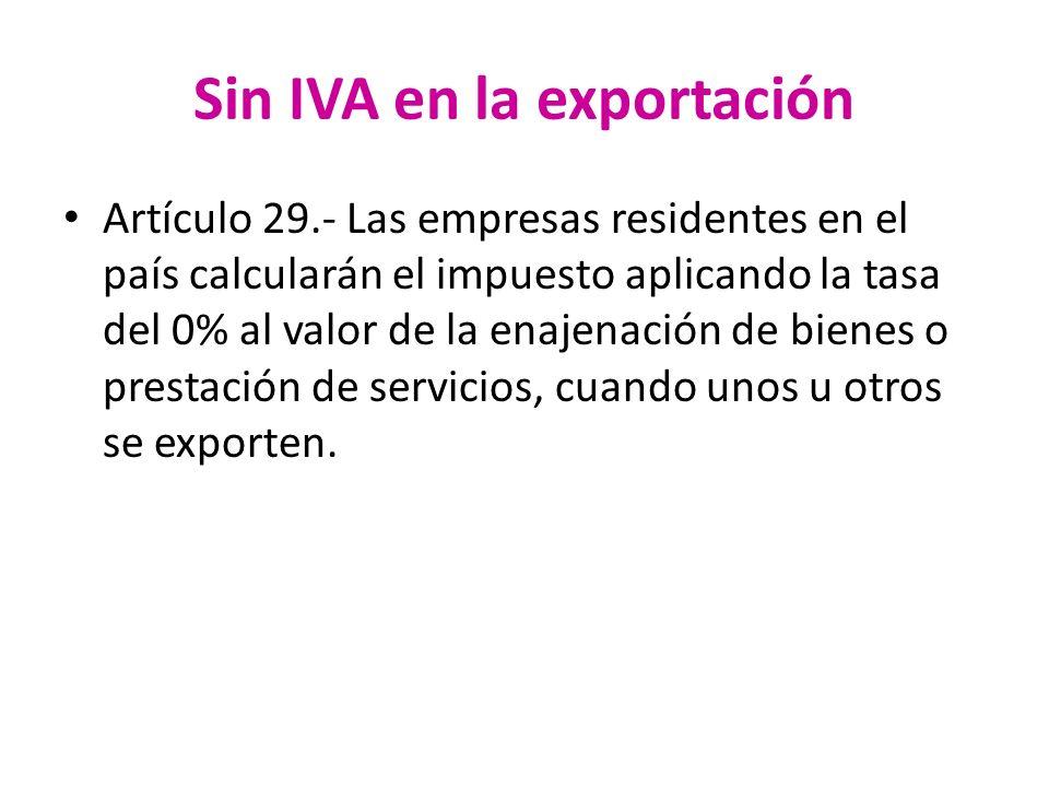Sin IVA en la exportación Artículo 29.- Las empresas residentes en el país calcularán el impuesto aplicando la tasa del 0% al valor de la enajenación