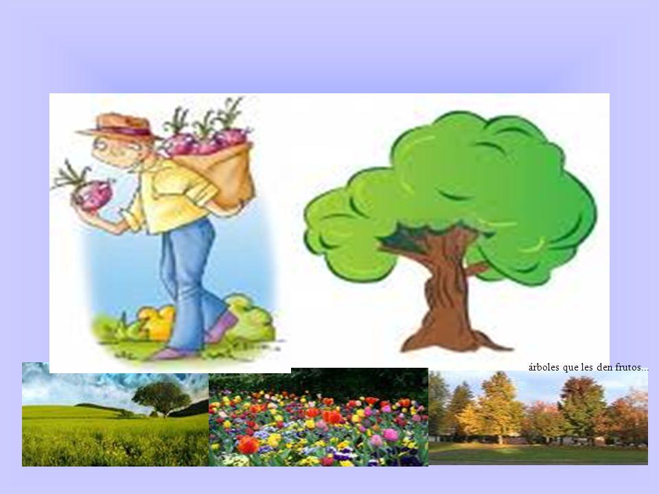 árboles que les den frutos...