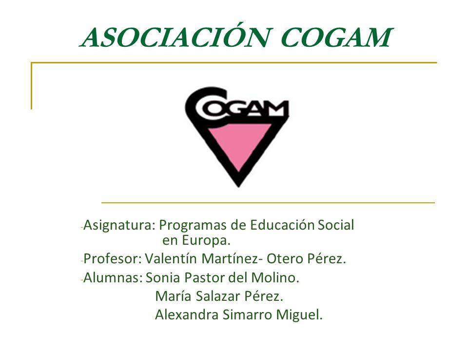 ASOCIACIÓN COGAM - Asignatura: Programas de Educación Social en Europa. - Profesor: Valentín Martínez- Otero Pérez. - Alumnas: Sonia Pastor del Molino
