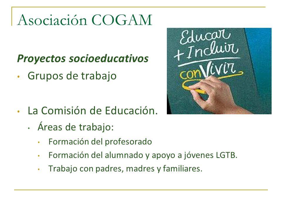 Asociación COGAM Proyectos socioeducativos Grupos de trabajo La Comisión de Educación. Áreas de trabajo: Formación del profesorado Formación del alumn