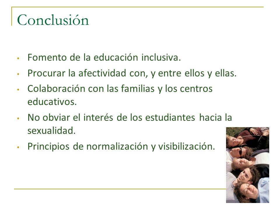 Conclusión Fomento de la educación inclusiva. Procurar la afectividad con, y entre ellos y ellas. Colaboración con las familias y los centros educativ