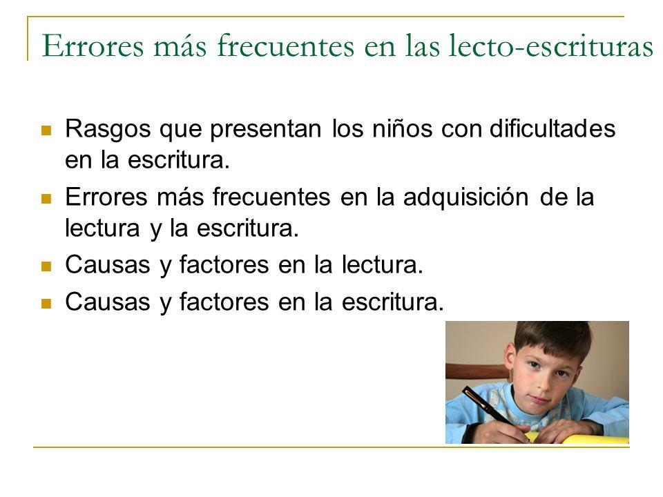 Errores más frecuentes en las lecto-escrituras Rasgos que presentan los niños con dificultades en la escritura. Errores más frecuentes en la adquisici