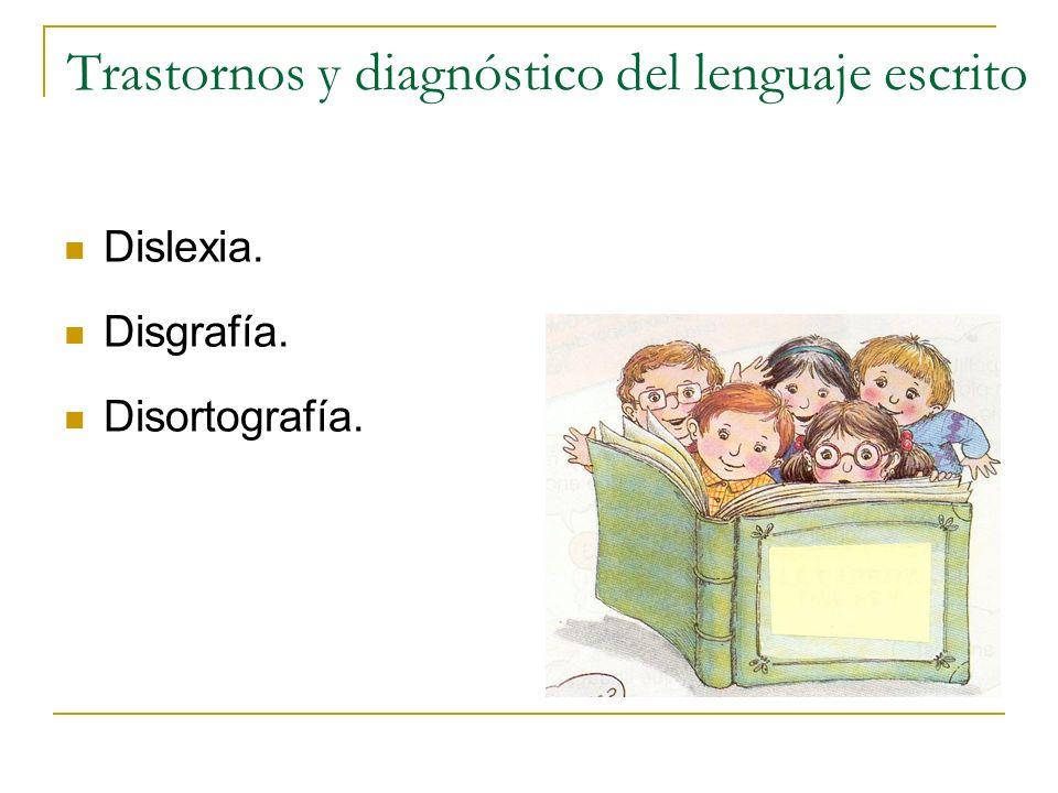 Trastornos y diagnóstico del lenguaje escrito Dislexia. Disgrafía. Disortografía.