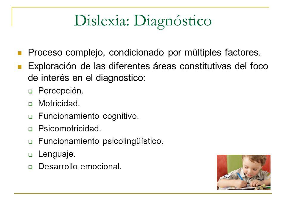 Dislexia: Diagnóstico Proceso complejo, condicionado por múltiples factores. Exploración de las diferentes áreas constitutivas del foco de interés en