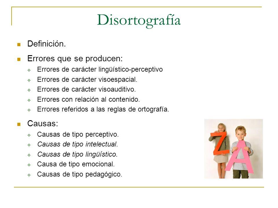 Disortografía Definición. Errores que se producen: Errores de carácter lingüístico-perceptivo Errores de carácter visoespacial. Errores de carácter vi