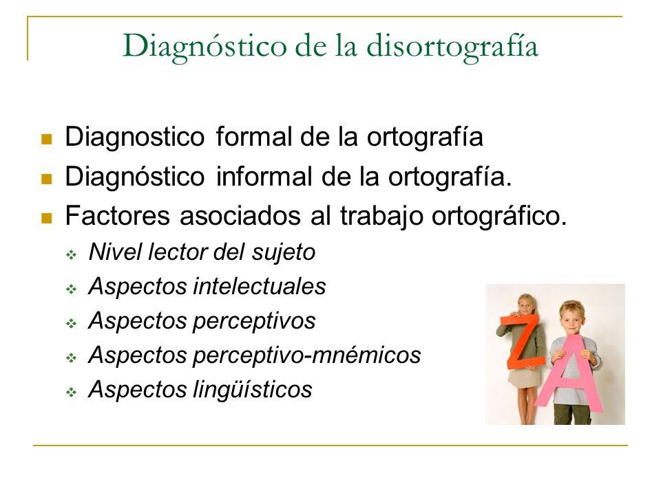Diagnóstico de la disortografía Diagnostico formal de la ortografía Diagnóstico informal de la ortografía. Factores asociados al trabajo ortográfico.