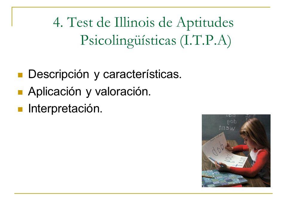 4. Test de Illinois de Aptitudes Psicolingüísticas (I.T.P.A) Descripción y características. Aplicación y valoración. Interpretación.