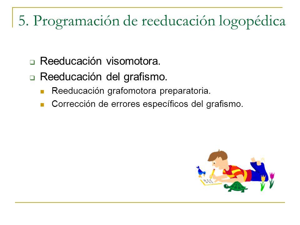 5. Programación de reeducación logopédica Reeducación visomotora. Reeducación del grafismo. Reeducación grafomotora preparatoria. Corrección de errore