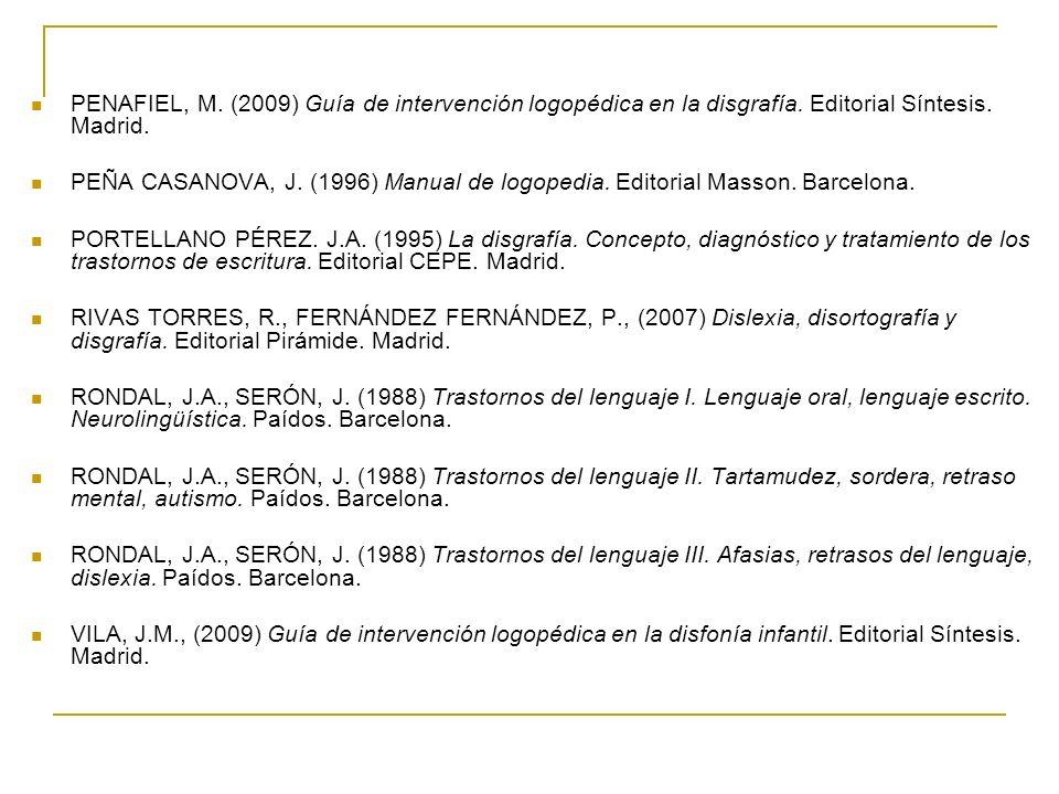 PENAFIEL, M. (2009) Guía de intervención logopédica en la disgrafía. Editorial Síntesis. Madrid. PEÑA CASANOVA, J. (1996) Manual de logopedia. Editori