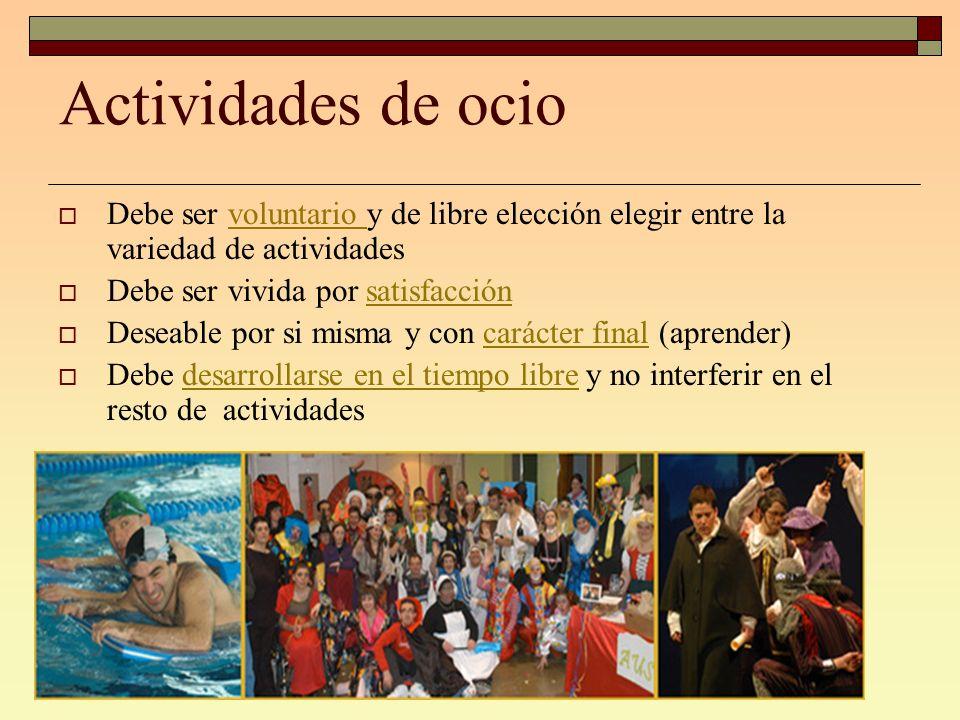 Actividades de ocio Debe ser voluntario y de libre elección elegir entre la variedad de actividades Debe ser vivida por satisfacción Deseable por si m
