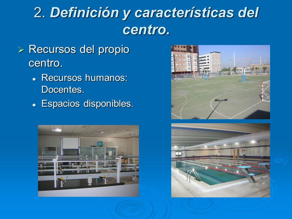 2. Definición y características del centro. Recursos del propio centro. Recursos del propio centro. Recursos humanos: Docentes. Recursos humanos: Doce