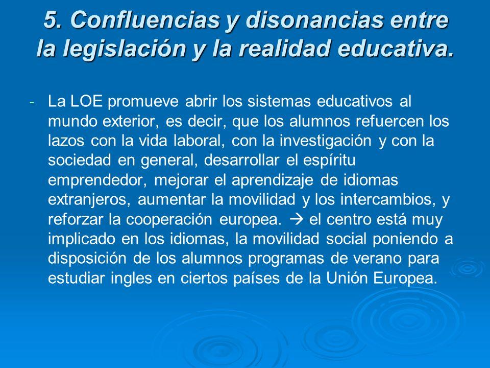 5. Confluencias y disonancias entre la legislación y la realidad educativa. - - La LOE promueve abrir los sistemas educativos al mundo exterior, es de