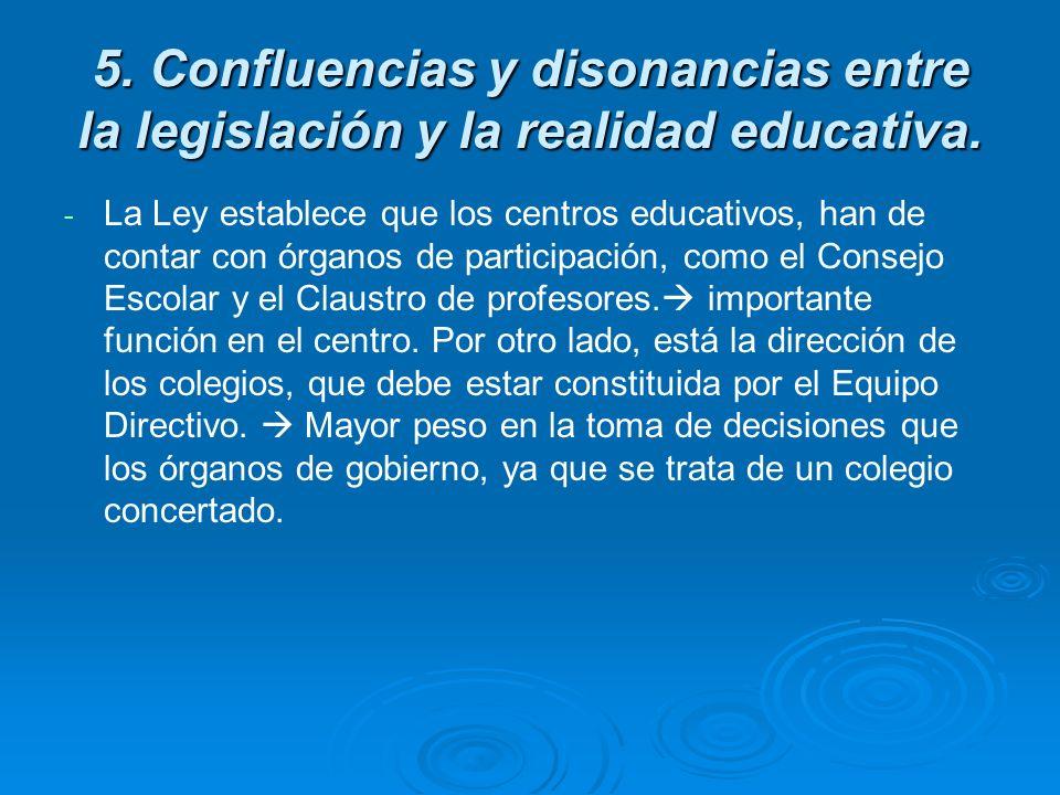 5. Confluencias y disonancias entre la legislación y la realidad educativa. - - La Ley establece que los centros educativos, han de contar con órganos