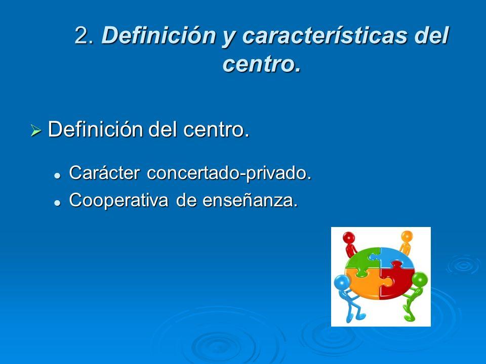 2. Definición y características del centro. Definición del centro. Definición del centro. Carácter concertado-privado. Carácter concertado-privado. Co