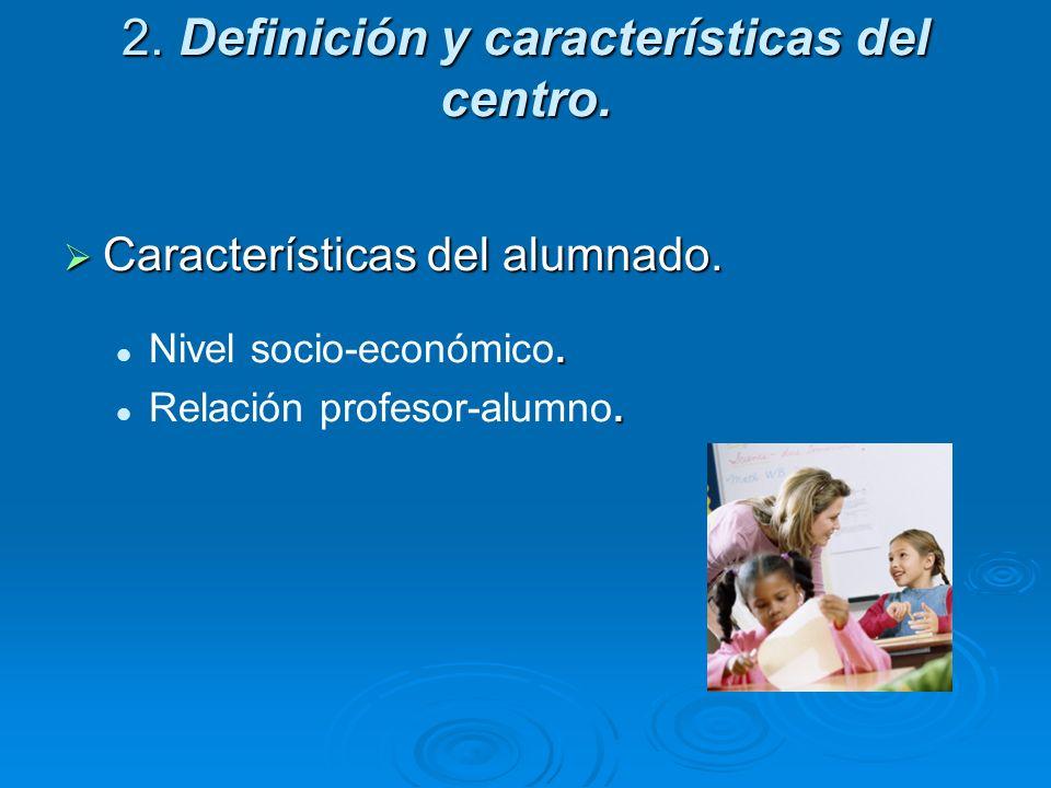 2. Definición y características del centro. Características del alumnado. Características del alumnado.. Nivel socio-económico.. Relación profesor-alu