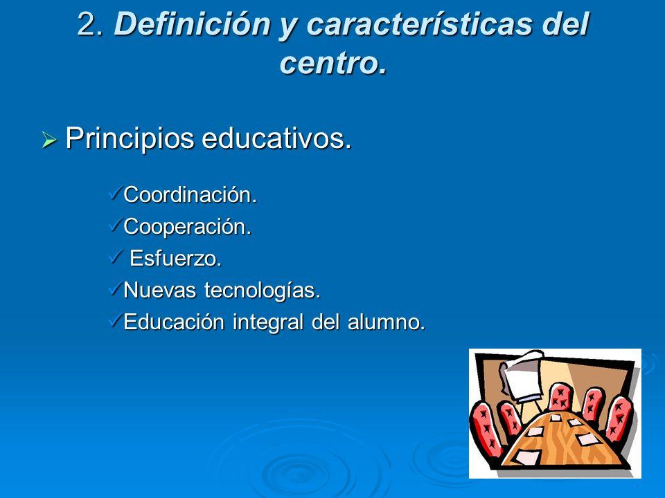 2. Definición y características del centro. Principios educativos. Principios educativos. Coordinación. Coordinación. Cooperación. Cooperación. Esfuer