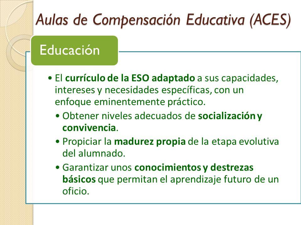 Aulas de Compensación Educativa (ACES) El currículo de la ESO adaptado a sus capacidades, intereses y necesidades específicas, con un enfoque eminente