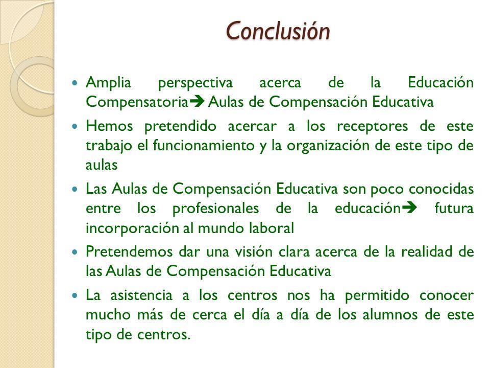 Conclusión Amplia perspectiva acerca de la Educación Compensatoria Aulas de Compensación Educativa Hemos pretendido acercar a los receptores de este t