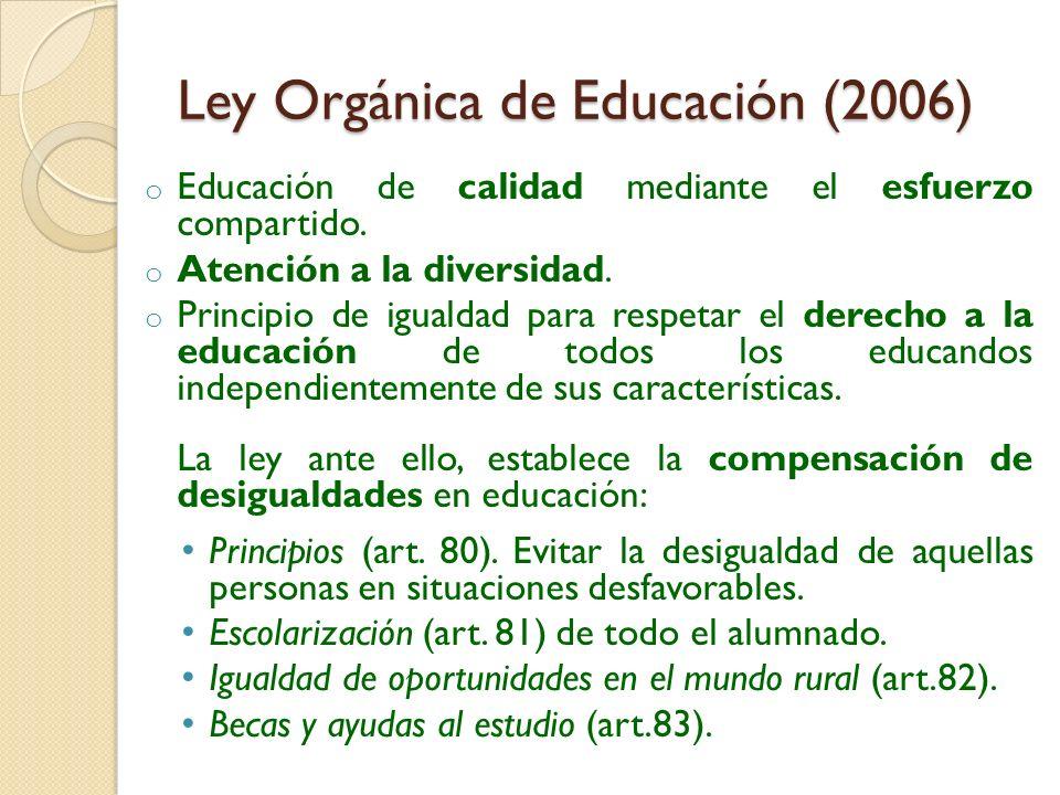 Ley Orgánica de Educación (2006) o Educación de calidad mediante el esfuerzo compartido. o Atención a la diversidad. o Principio de igualdad para resp