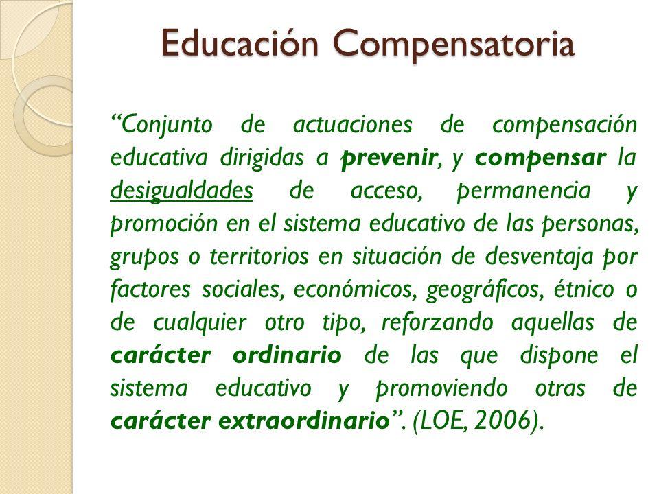 Educación Compensatoria Conjunto de actuaciones de compensación educativa dirigidas a prevenir, y compensar la desigualdades de acceso, permanencia y