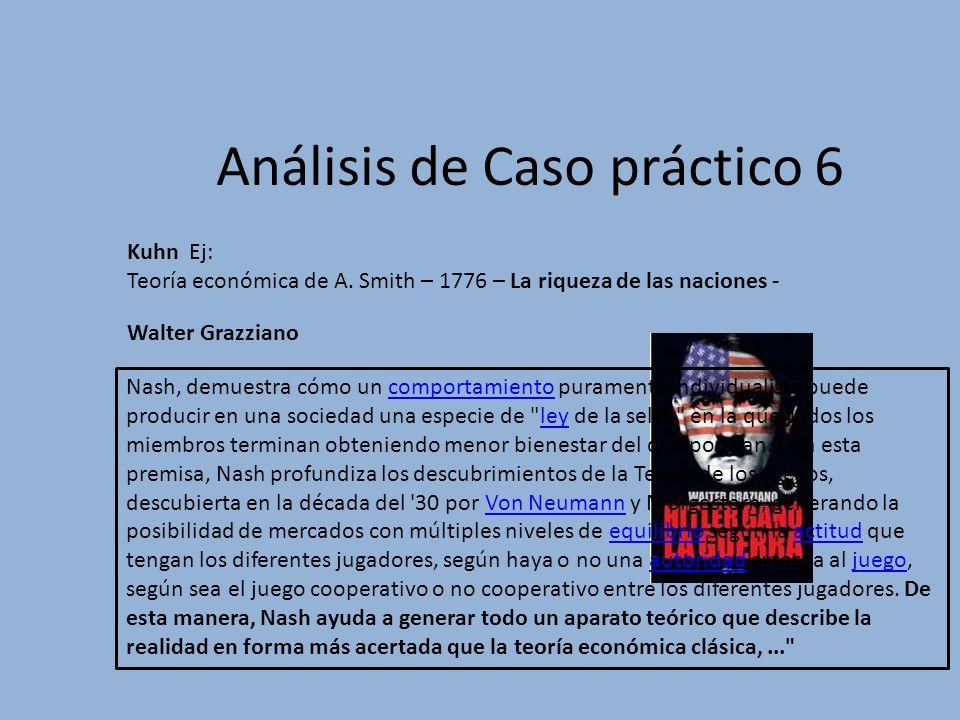 Análisis de Caso práctico 6 Kuhn Ej: Teoría económica de A. Smith – 1776 – La riqueza de las naciones - Walter Grazziano Nash, demuestra cómo un compo