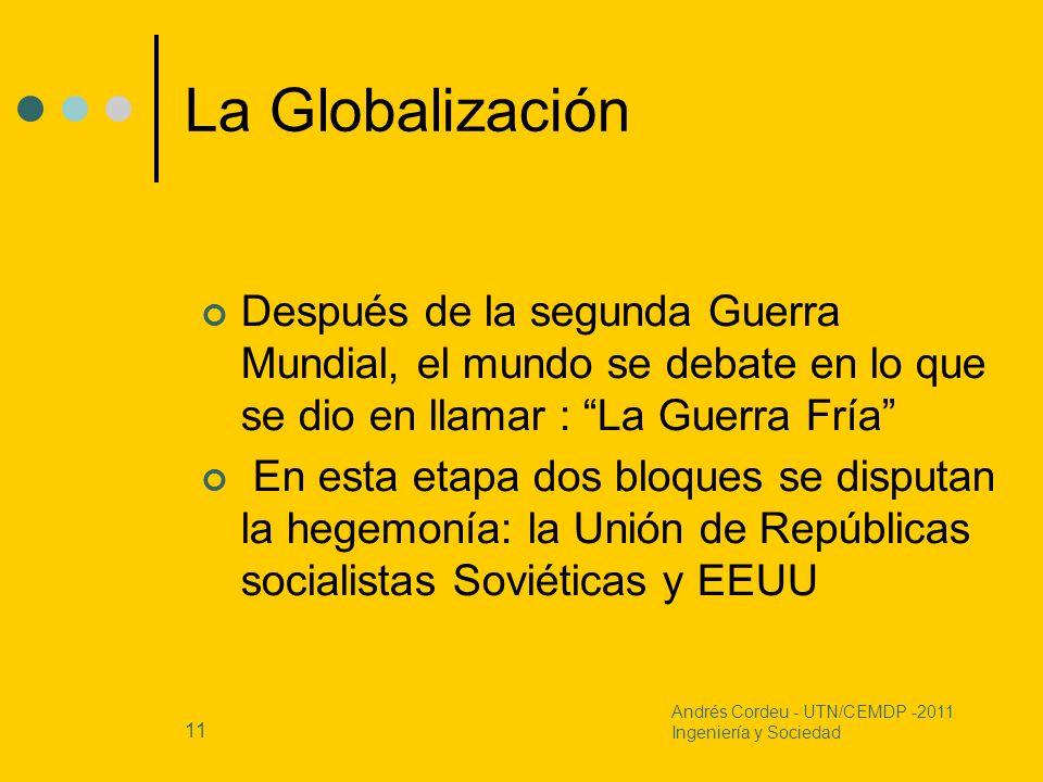 11 La Globalización Después de la segunda Guerra Mundial, el mundo se debate en lo que se dio en llamar : La Guerra Fría En esta etapa dos bloques se