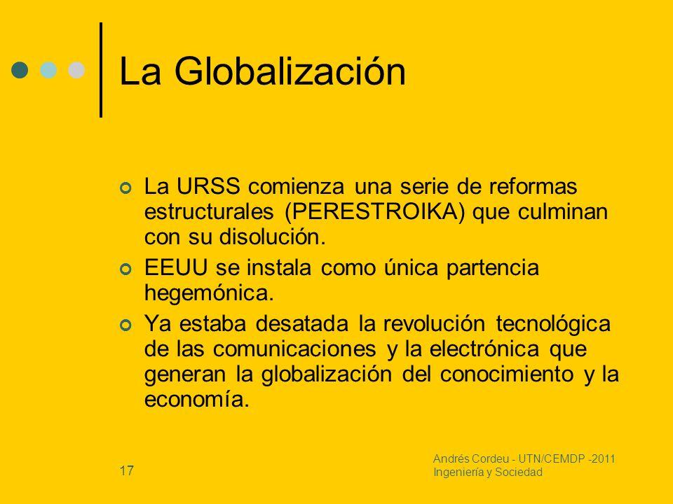 17 La Globalización La URSS comienza una serie de reformas estructurales (PERESTROIKA) que culminan con su disolución. EEUU se instala como única part