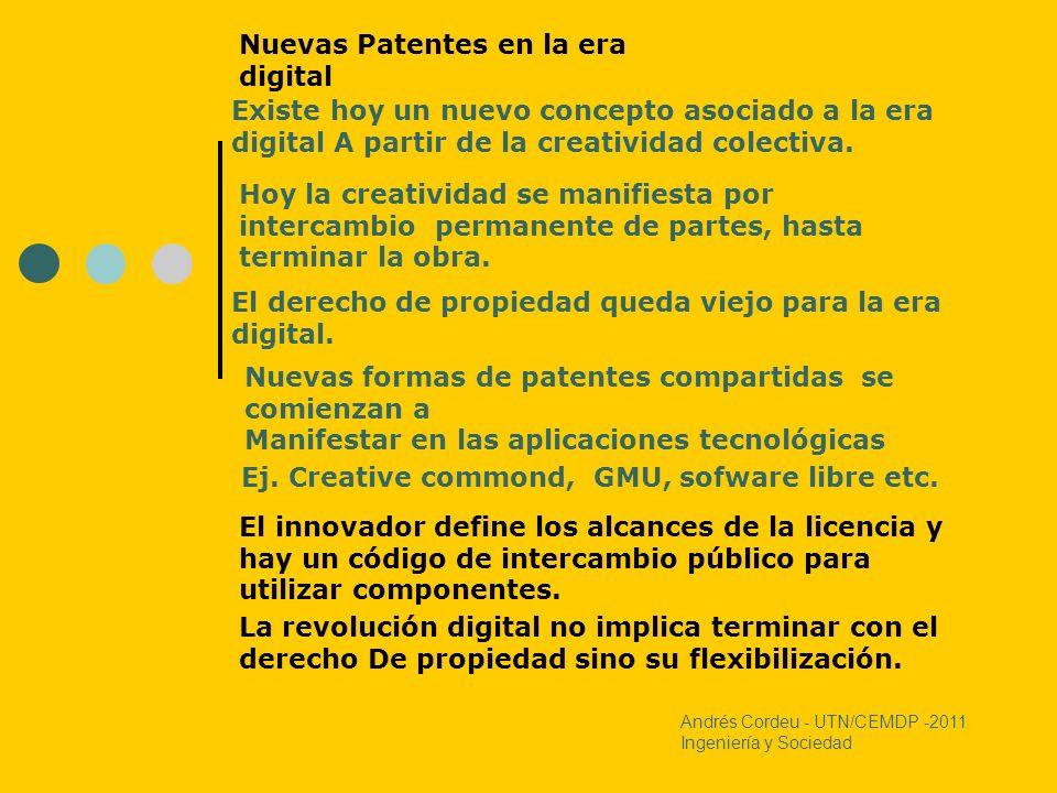 Andrés Cordeu - UTN/CEMDP -2011 Ingeniería y Sociedad Nuevas Patentes en la era digital Existe hoy un nuevo concepto asociado a la era digital A parti