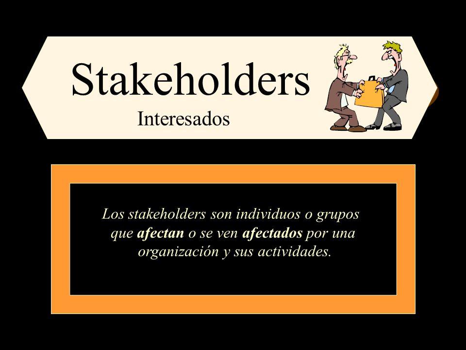 Stakeholders Interesados Los stakeholders son individuos o grupos que afectan o se ven afectados por una organización y sus actividades.