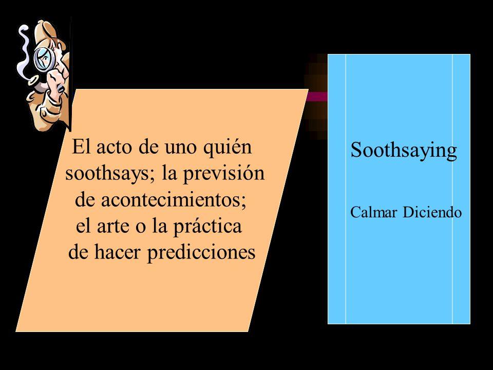 El acto de uno quién soothsays; la previsión de acontecimientos; el arte o la práctica de hacer predicciones Soothsaying Calmar Diciendo