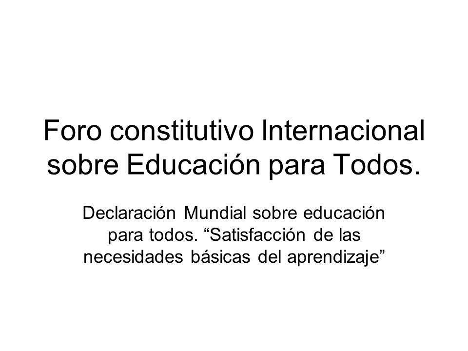 Foro constitutivo Internacional sobre Educación para Todos. Declaración Mundial sobre educación para todos. Satisfacción de las necesidades básicas de