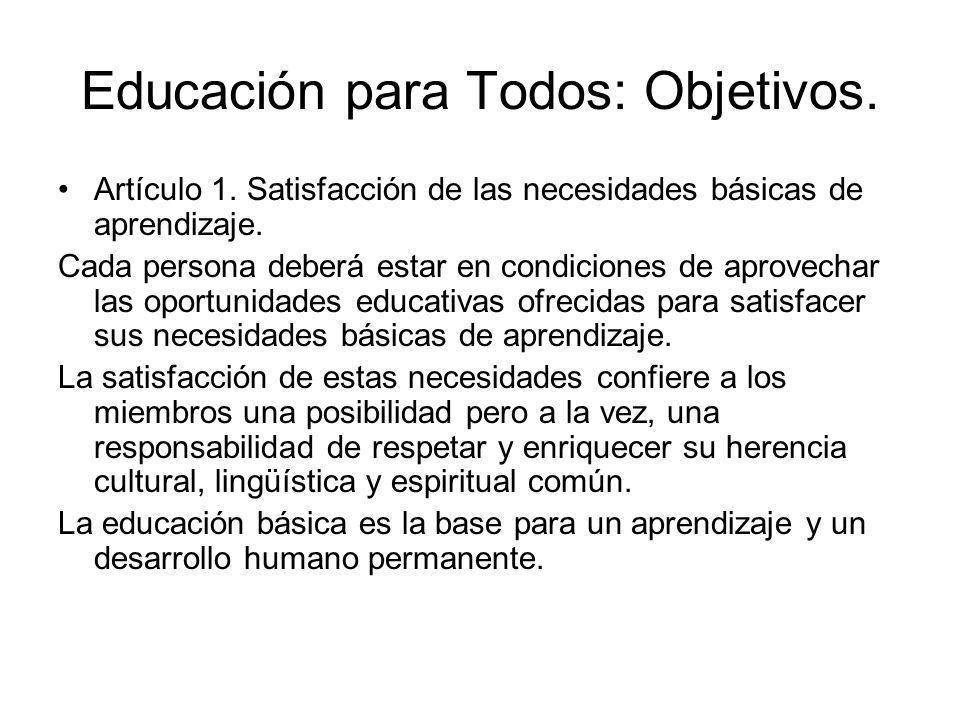 Educación para Todos: Objetivos. Artículo 1. Satisfacción de las necesidades básicas de aprendizaje. Cada persona deberá estar en condiciones de aprov