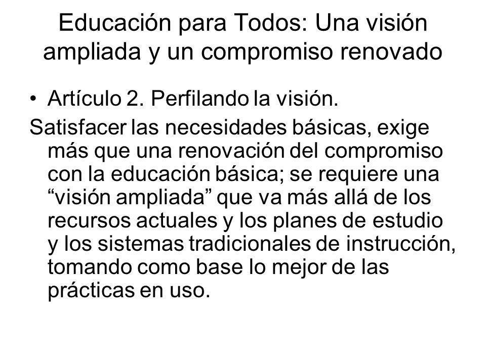 Educación para Todos: Una visión ampliada y un compromiso renovado Artículo 2. Perfilando la visión. Satisfacer las necesidades básicas, exige más que