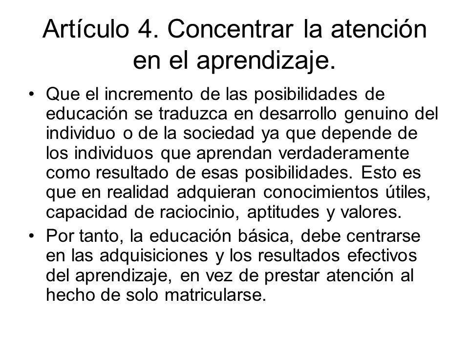 Artículo 4. Concentrar la atención en el aprendizaje. Que el incremento de las posibilidades de educación se traduzca en desarrollo genuino del indivi