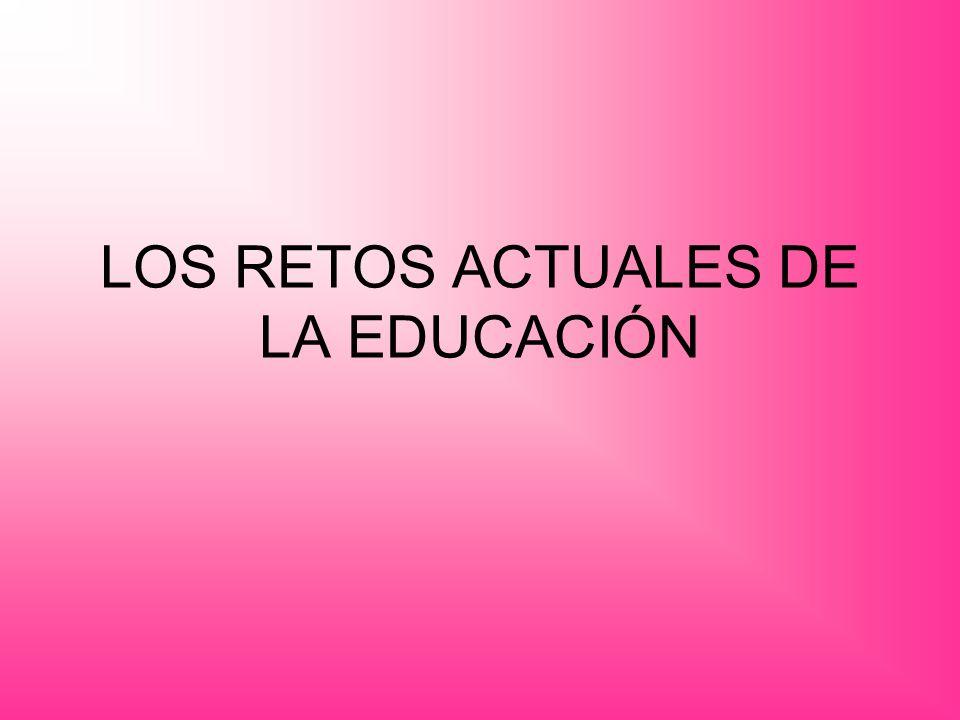 LOS RETOS ACTUALES DE LA EDUCACIÓN