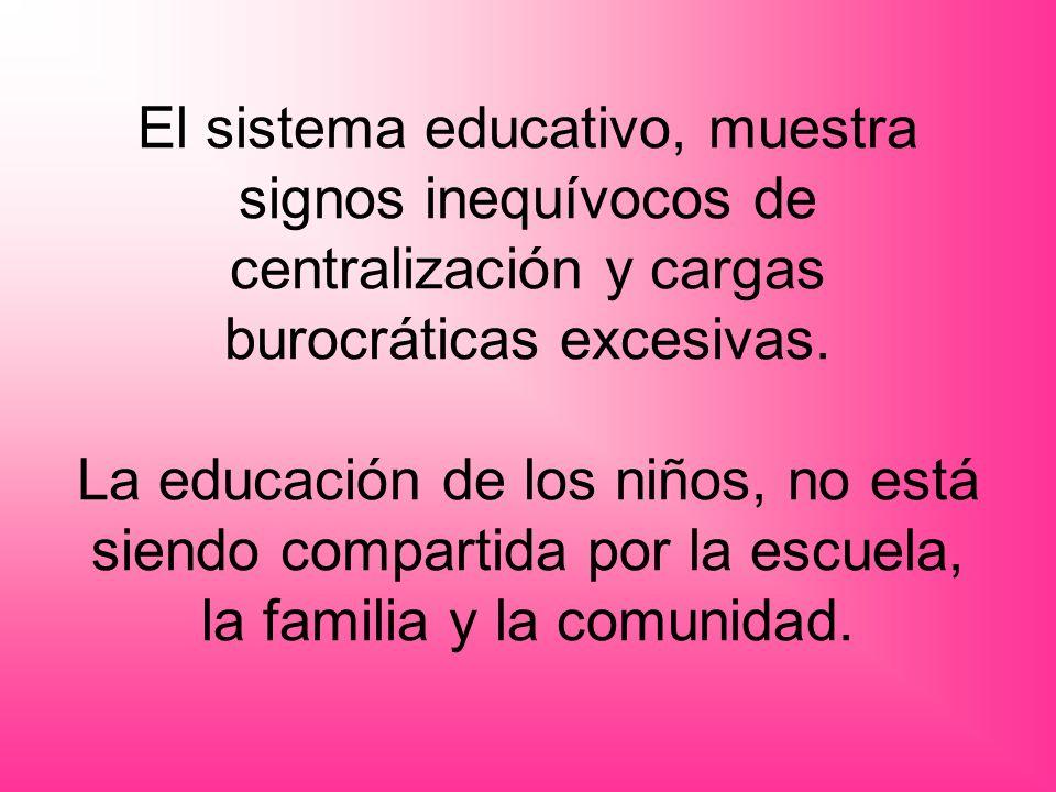 El sistema educativo, muestra signos inequívocos de centralización y cargas burocráticas excesivas.