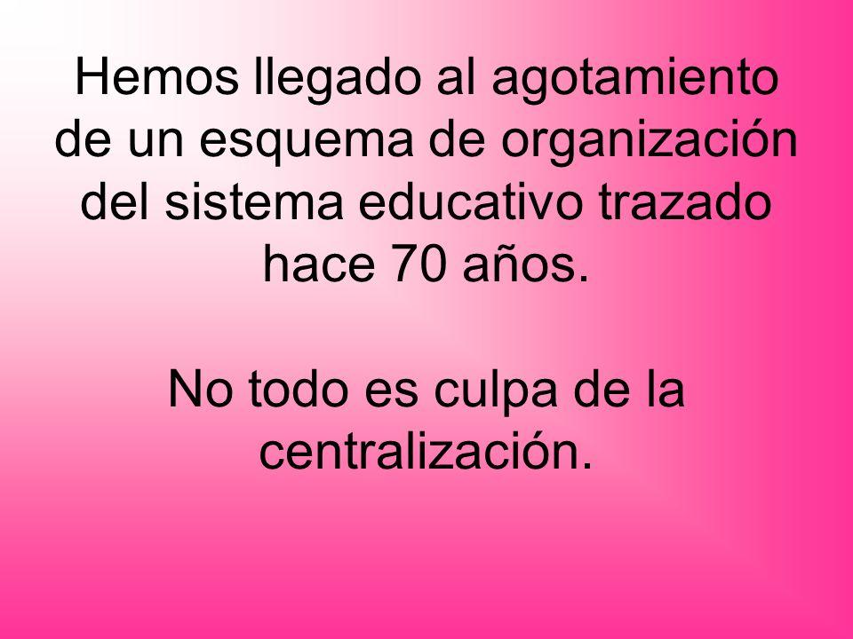 Hemos llegado al agotamiento de un esquema de organización del sistema educativo trazado hace 70 años. No todo es culpa de la centralización.