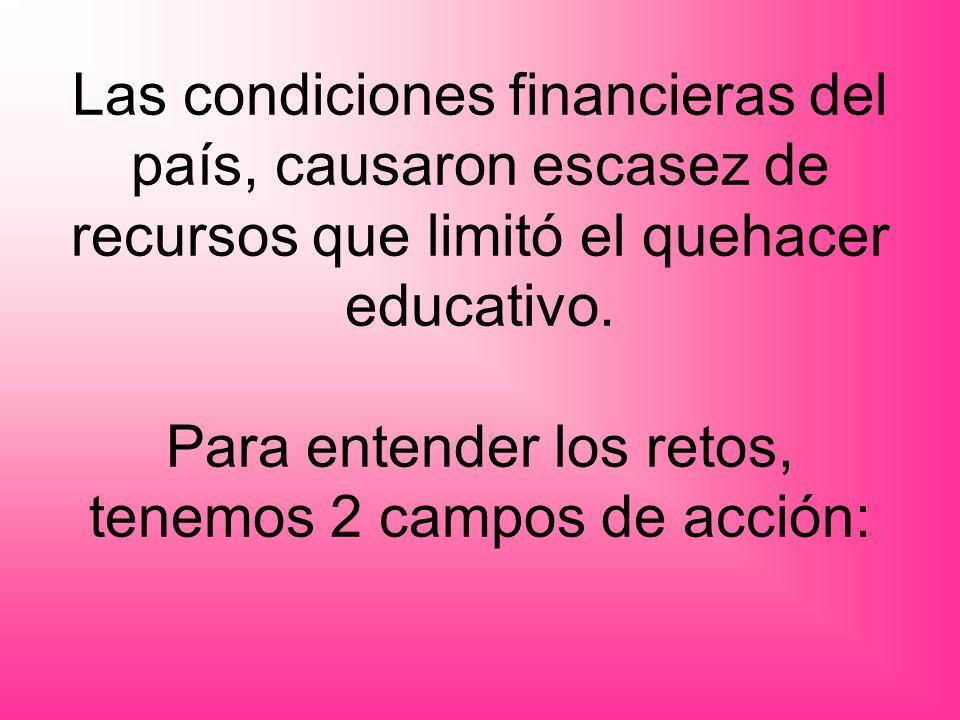 Las condiciones financieras del país, causaron escasez de recursos que limitó el quehacer educativo.