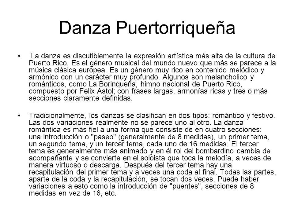 Danza Puertorriqueña La danza es discutiblemente la expresión artística más alta de la cultura de Puerto Rico. Es el género musical del mundo nuevo qu