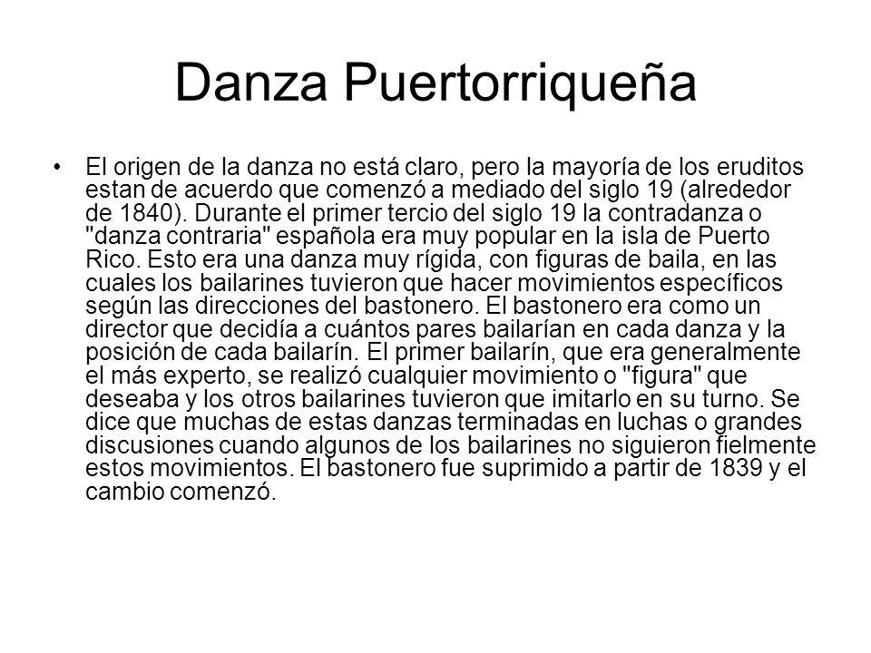 Danza Puertorriqueña El origen de la danza no está claro, pero la mayoría de los eruditos estan de acuerdo que comenzó a mediado del siglo 19 (alreded