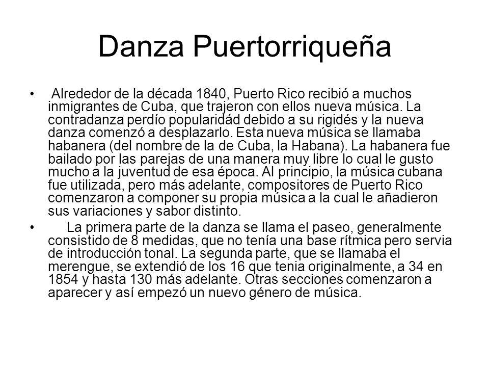 Danza Puertorriqueña Alrededor de la década 1840, Puerto Rico recibió a muchos inmigrantes de Cuba, que trajeron con ellos nueva música. La contradanz
