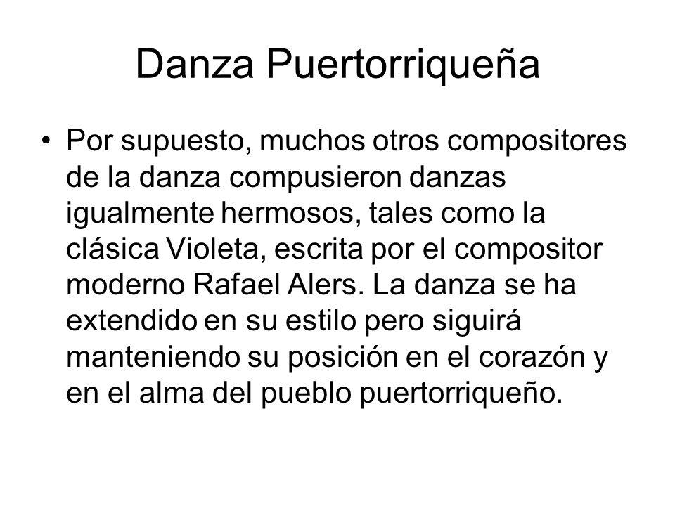 Danza Puertorriqueña Por supuesto, muchos otros compositores de la danza compusieron danzas igualmente hermosos, tales como la clásica Violeta, escrit