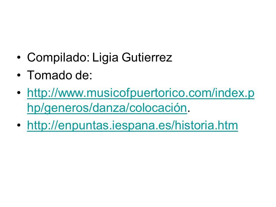 Compilado: Ligia Gutierrez Tomado de: http://www.musicofpuertorico.com/index.p hp/generos/danza/colocación.http://www.musicofpuertorico.com/index.p hp