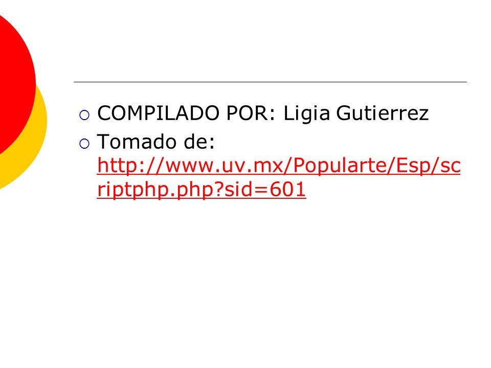 COMPILADO POR: Ligia Gutierrez Tomado de: http://www.uv.mx/Popularte/Esp/sc riptphp.php?sid=601 http://www.uv.mx/Popularte/Esp/sc riptphp.php?sid=601