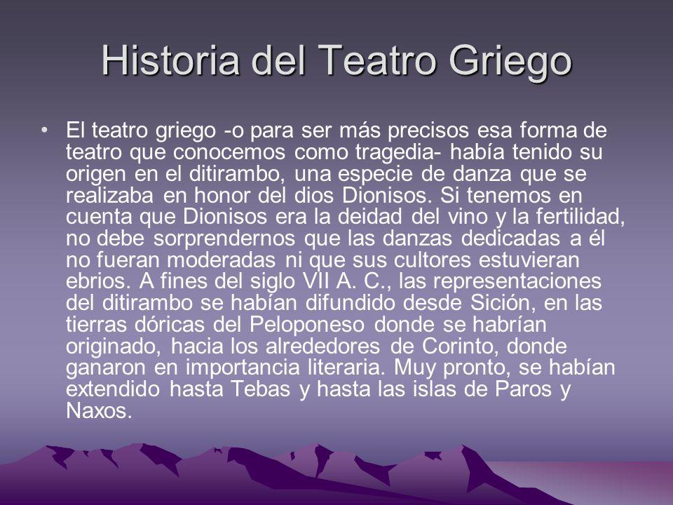 Historia del Teatro Griego El teatro griego -o para ser más precisos esa forma de teatro que conocemos como tragedia- había tenido su origen en el dit
