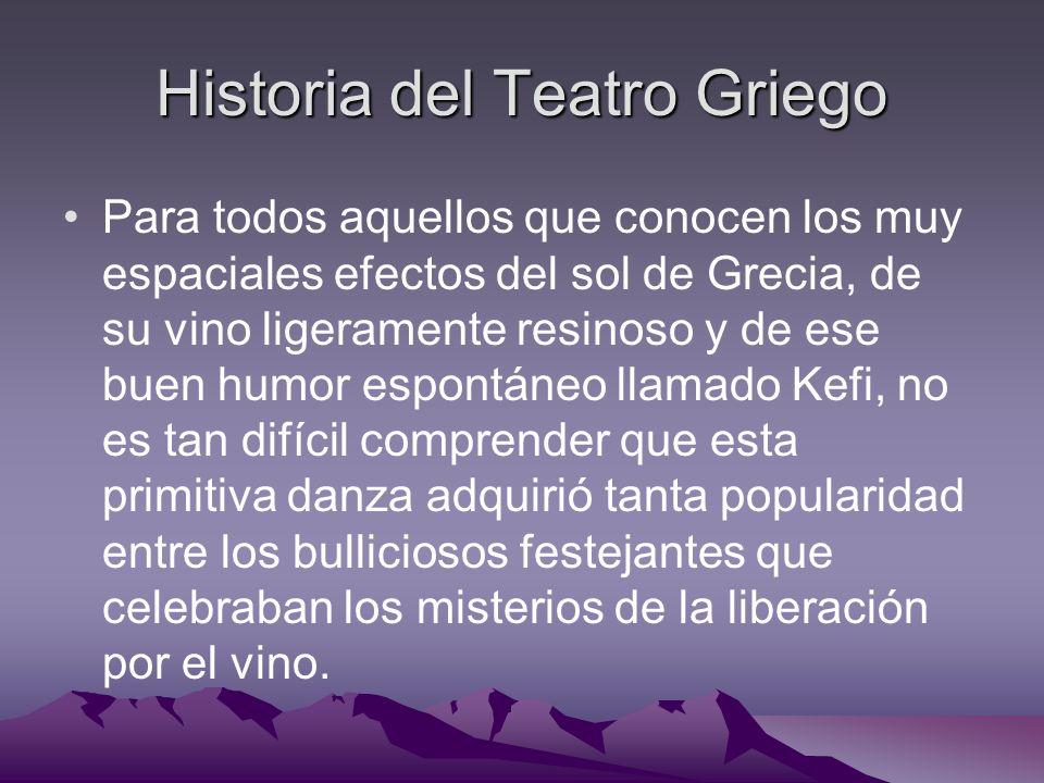 Historia del Teatro Griego Para todos aquellos que conocen los muy espaciales efectos del sol de Grecia, de su vino ligeramente resinoso y de ese buen