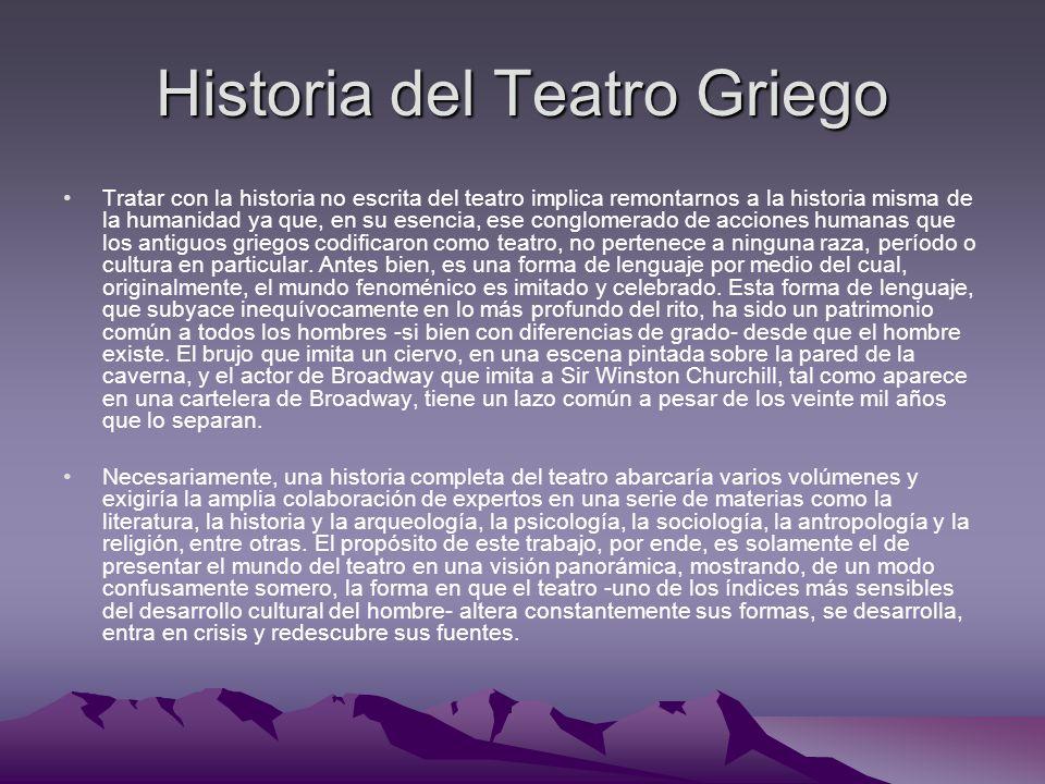 Historia del Teatro Griego Tratar con la historia no escrita del teatro implica remontarnos a la historia misma de la humanidad ya que, en su esencia,
