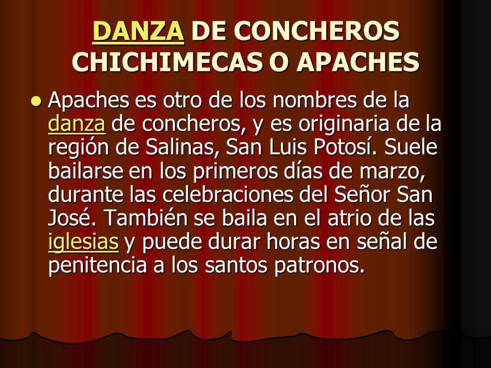 DANZADANZA DE CONCHEROS CHICHIMECAS O APACHES DANZA Los apaches visten calzón y camisa de tela brillante, chaleco y nahuilla de tela aterciopelada, adornada con lentejuelas, carrizos, estambre y chaquira.