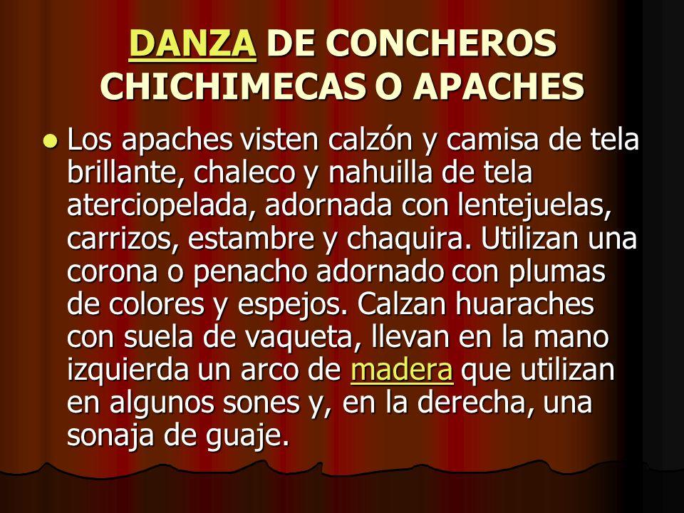DANZADANZA DE CONCHEROS CHICHIMECAS O APACHES DANZA Los apaches visten calzón y camisa de tela brillante, chaleco y nahuilla de tela aterciopelada, ad